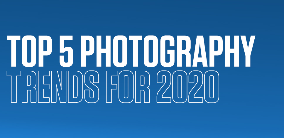 Top 5 Photography Trends for 2020